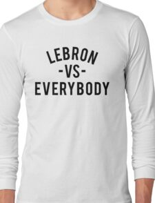 LeBron VS Everybody   Black Long Sleeve T-Shirt