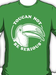 Toucan Not Be Serious T-Shirt
