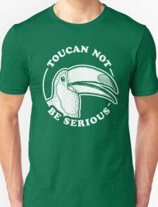 Toucan Not Be Serious T-Shirt
