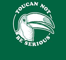 Toucan Not Be Serious Unisex T-Shirt