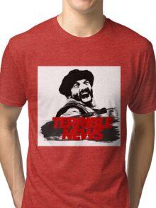 TERRIBLE NEWS! Tri-blend T-Shirt