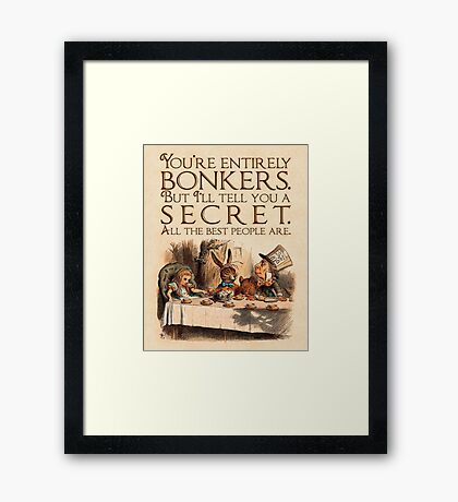 Alice in Wonderland Quote - You're Entirely Bonkers - Mad Hatter Quote - 0241 Framed Print