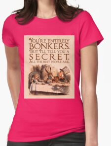Alice in Wonderland Quote - You're Entirely Bonkers - Mad Hatter Quote - 0241 Womens Fitted T-Shirt