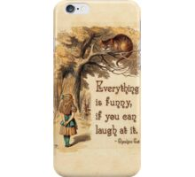 Alice in Wonderland Quote - Everything is Funny - Cheshire Cat Quote - 0243 iPhone Case/Skin