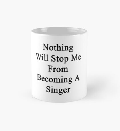 Nothing Will Stop Me From Becoming A Singer  Mug