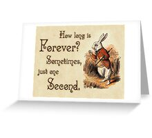 Alice in Wonderland Quote - How Long is Forever - White Rabbit Quote - 0104 Greeting Card