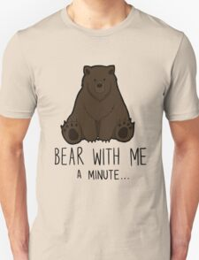 Bear With Me... Unisex T-Shirt