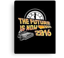 Back to the Future, The future is now 2016 Canvas Print