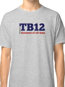 TB12: Greatest of All Time Classic T-Shirt