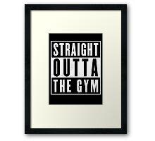 Straight outta thr Gym Framed Print