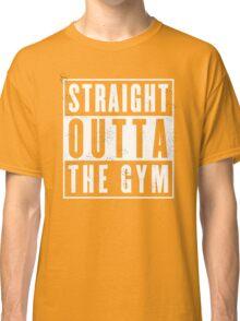 Straight outta thr Gym Classic T-Shirt