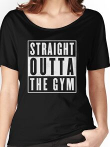 Straight outta thr Gym Women's Relaxed Fit T-Shirt