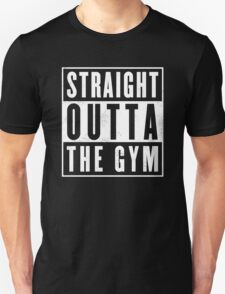 Straight outta thr Gym Unisex T-Shirt