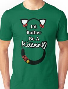 I'd Rather Be A Kitten..Generic Style Unisex T-Shirt