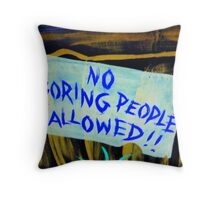 No Boring People Allowed!  Throw Pillow