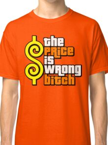 The Price Is Wrong, Bitch! Classic T-Shirt