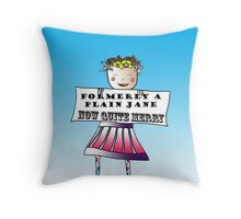 Formerly a Plain Jane, Now Quite Merry Throw Pillow