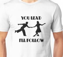 You Lead, I'll Follow Unisex T-Shirt