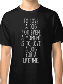 To Love A Dog Classic T-Shirt