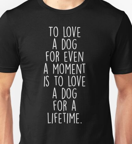 To Love A Dog Unisex T-Shirt