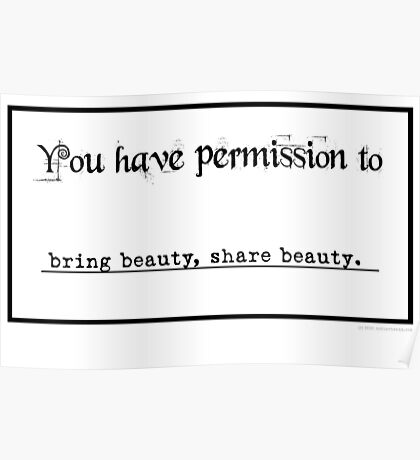 Permission to bring beauty, share beauty... Poster