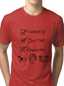 One Universe, One Doctor, One Hamster (Two) Tri-blend T-Shirt