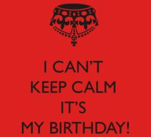 I can't keep calm it's my birthday!!! by shorouqaw1