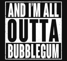 All Outta Bubblegum by wloem