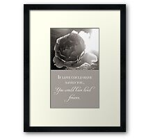 If Love Could Have Saved You Framed Print
