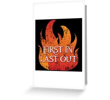 FIRST IN LAST OUT with fire Greeting Card