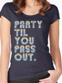 Party 'til you pass out Women's Fitted Scoop T-Shirt