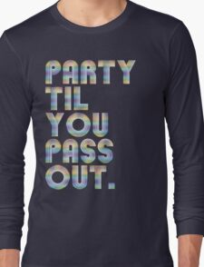 Party 'til you pass out Long Sleeve T-Shirt