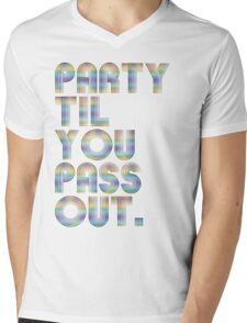 Party 'til you pass out Mens V-Neck T-Shirt