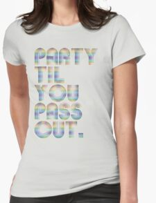 Party 'til you pass out Womens Fitted T-Shirt