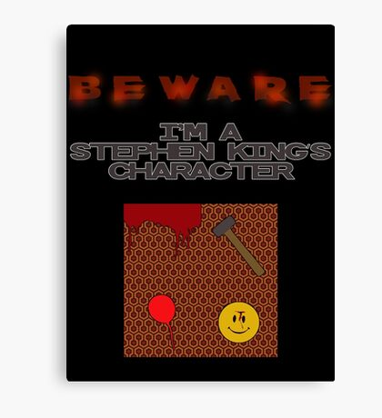 BEWARE: I'm a Stephen King's character! Canvas Print