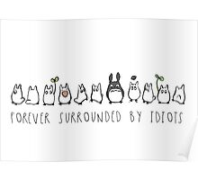 Totoro surrounded by idiots Poster