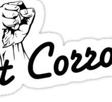 Fight Corrosion! (Black Text) Sticker