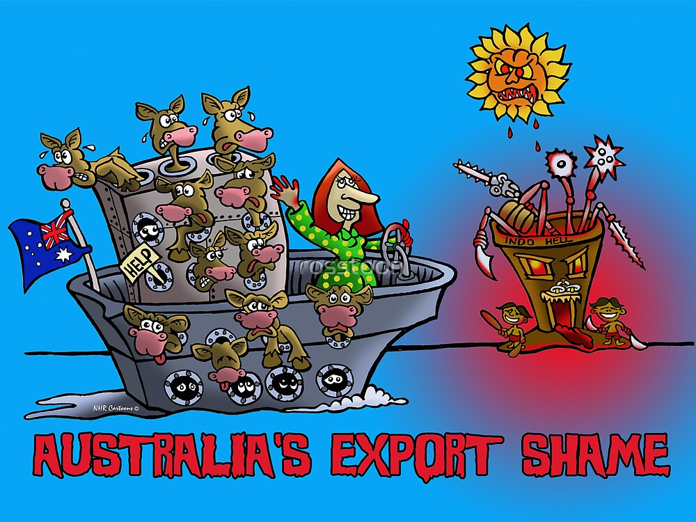 AUSTRALIAN EXPORT SHAME by NHR CARTOONS .