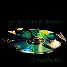 Shatterd Dreams of a Digital Age by pnjmcc