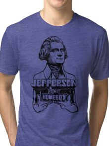 Jefferson Is My Homeboy Tri-blend T-Shirt