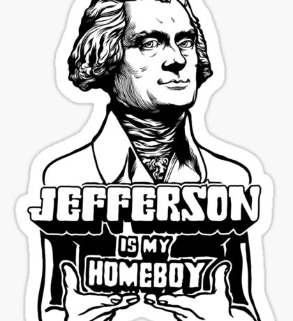 Jefferson Is My Homeboy Sticker