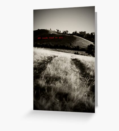 All roads lead to you... Greeting Card