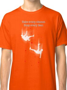 TAKE EVERY CHANCE Classic T-Shirt