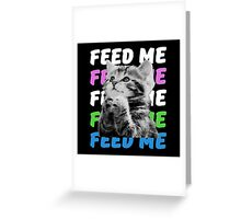 Feed me kitten very hungry asking for food Greeting Card