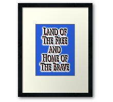 Land of the free, and the home of the brave, The Star Spangled Banner, America, American, USA, United States Framed Print