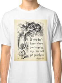Alice in Wonderland Quote - Any Road - Cheshire Cat Quote - 0106 Classic T-Shirt