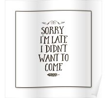 Sorry I'm Late I Didn't Want to Come Poster