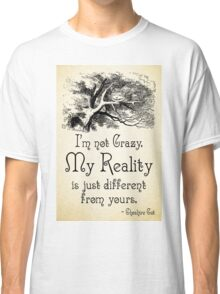 Alice in Wonderland Quote - My Reality - Cheshire Cat Quote - 0105 Classic T-Shirt