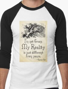 Alice in Wonderland Quote - My Reality - Cheshire Cat Quote - 0105 Men's Baseball ¾ T-Shirt