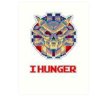 I Hunger! Art Print